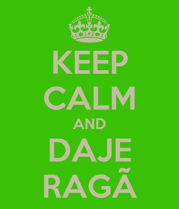 KEEP CALM AND DAJE RAGÃ