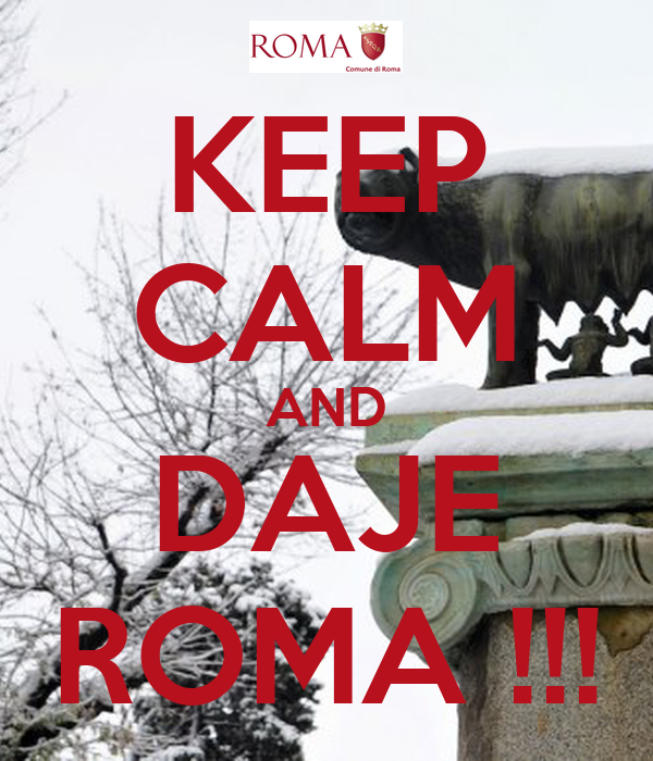 KEEP CALM AND DAJE ROMA !!!