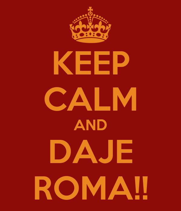 KEEP CALM AND DAJE ROMA!!