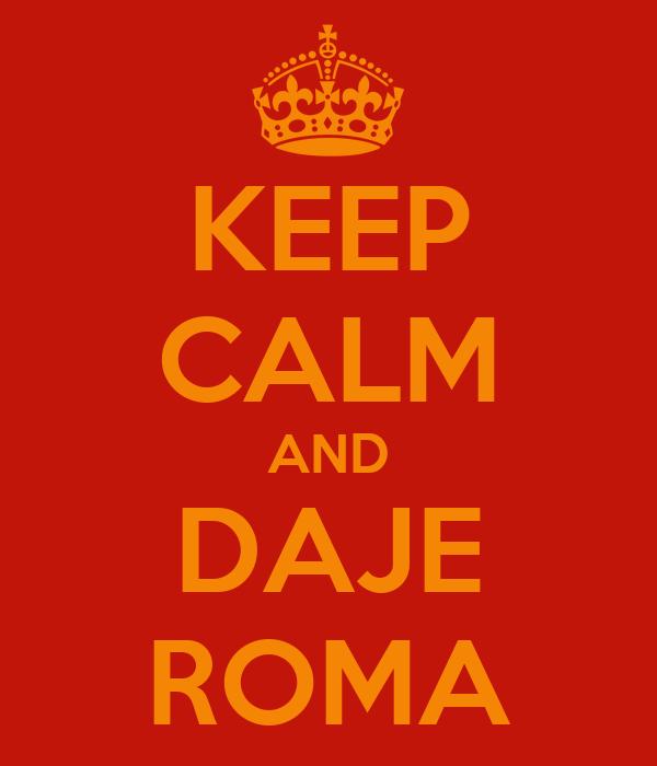 KEEP CALM AND DAJE ROMA