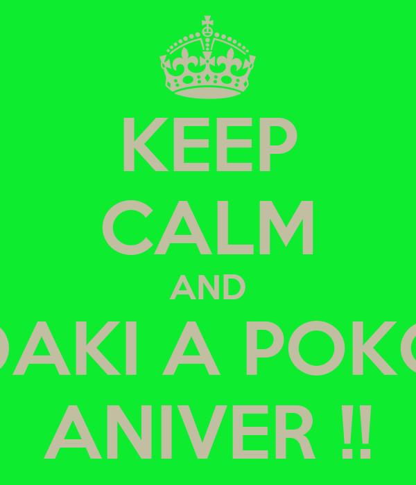 KEEP CALM AND DAKI A POKO ANIVER !!