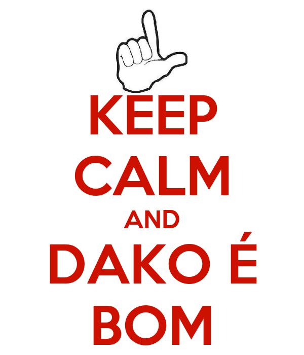 KEEP CALM AND DAKO É BOM