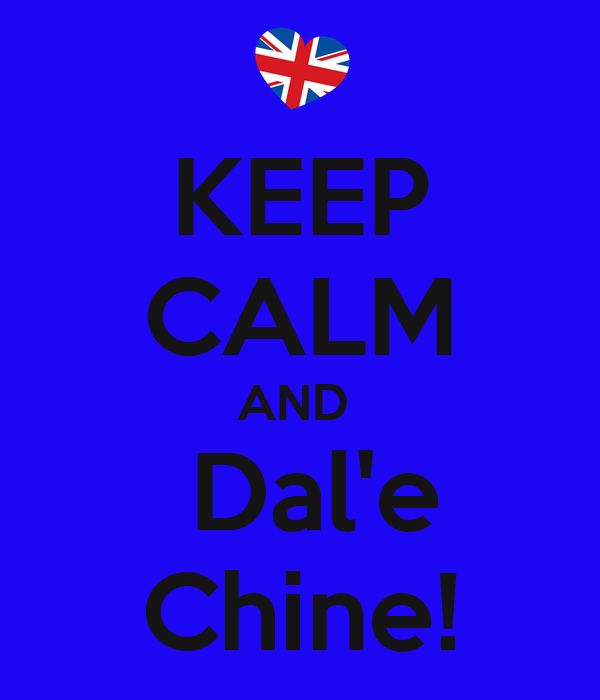 KEEP CALM AND   Dal'e Chine!