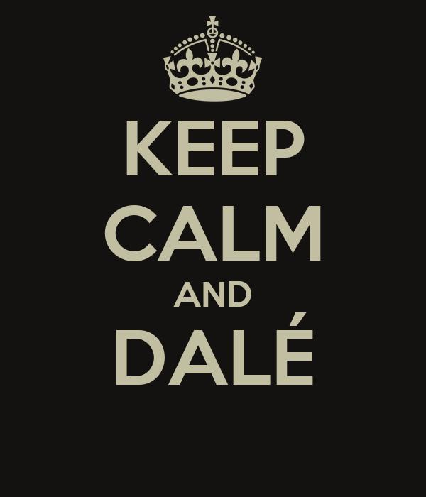 KEEP CALM AND DALÉ