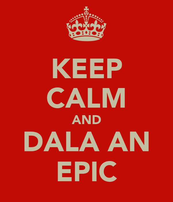 KEEP CALM AND DALA AN EPIC