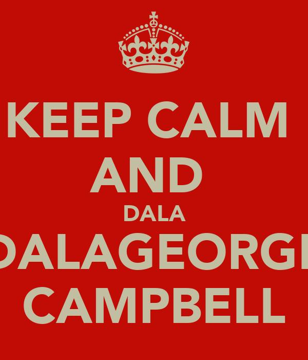 KEEP CALM  AND  DALA DALAGEORGE CAMPBELL