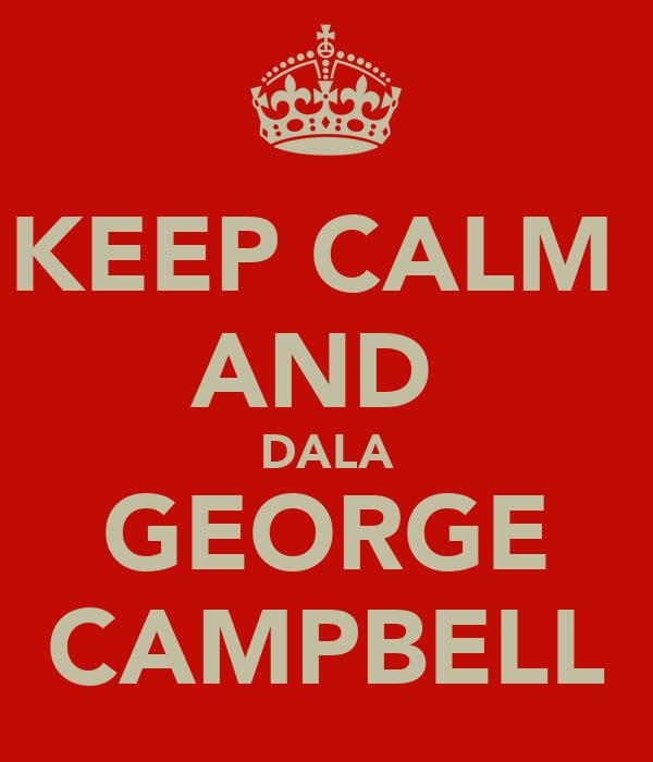 KEEP CALM  AND  DALA GEORGE CAMPBELL
