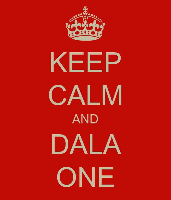 KEEP CALM AND DALA ONE