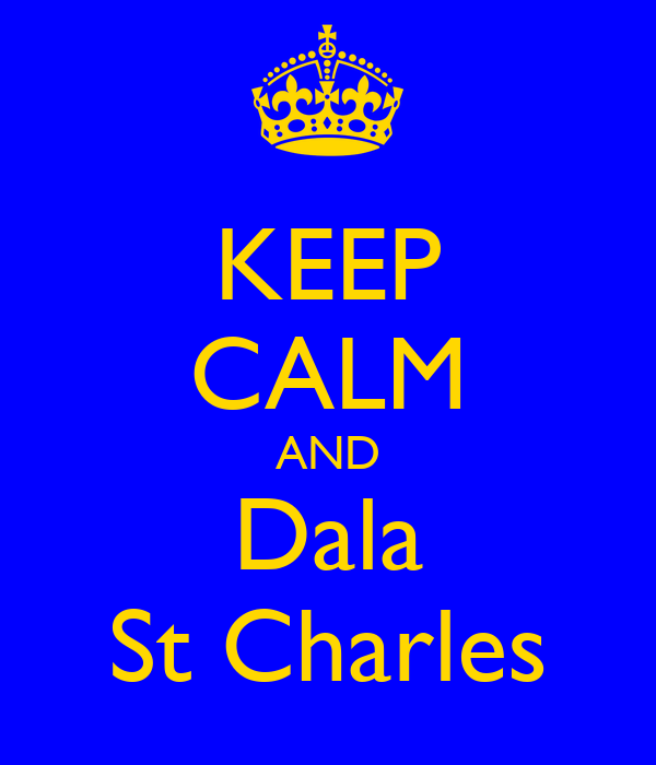 KEEP CALM AND Dala St Charles