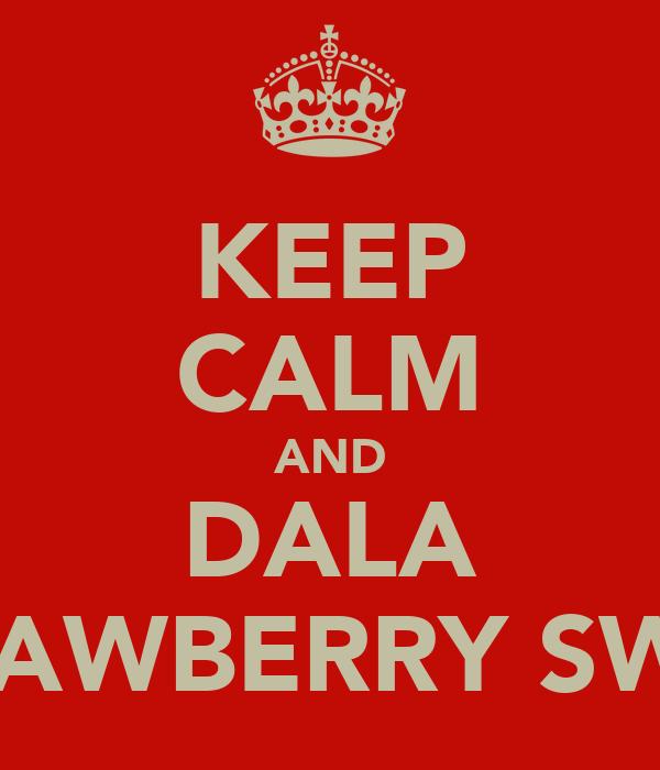 KEEP CALM AND DALA STRAWBERRY SWAG