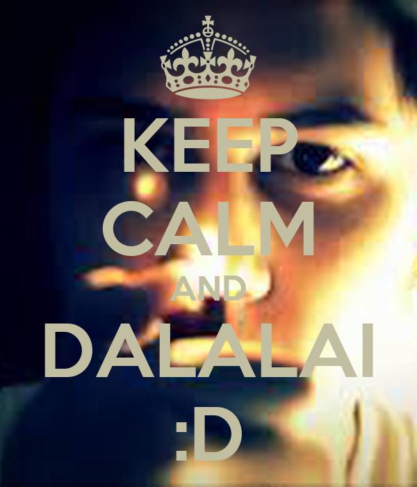 KEEP CALM AND DALALAI :D
