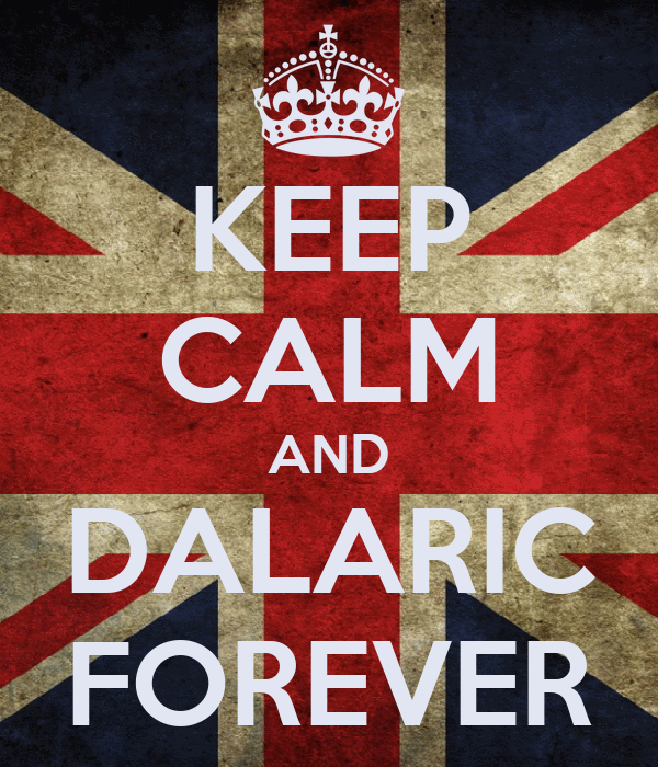 KEEP CALM AND DALARIC FOREVER