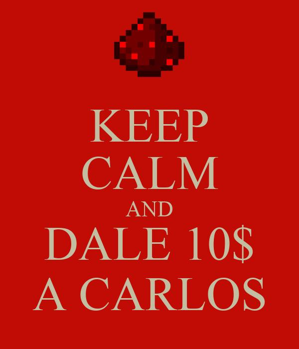 KEEP CALM AND DALE 10$ A CARLOS