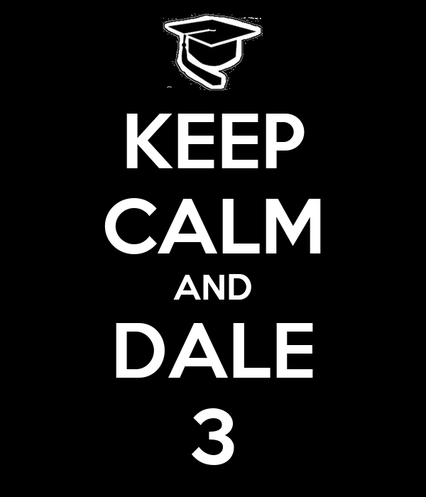 KEEP CALM AND DALE 3