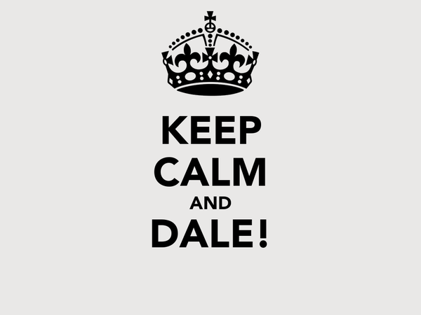 KEEP CALM AND DALE!