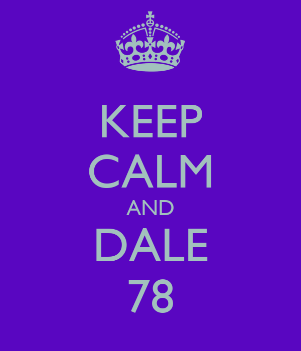 KEEP CALM AND DALE 78