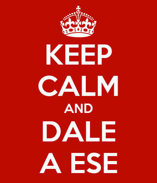 KEEP CALM AND DALE A ESE