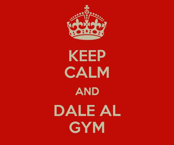 KEEP CALM AND DALE AL GYM