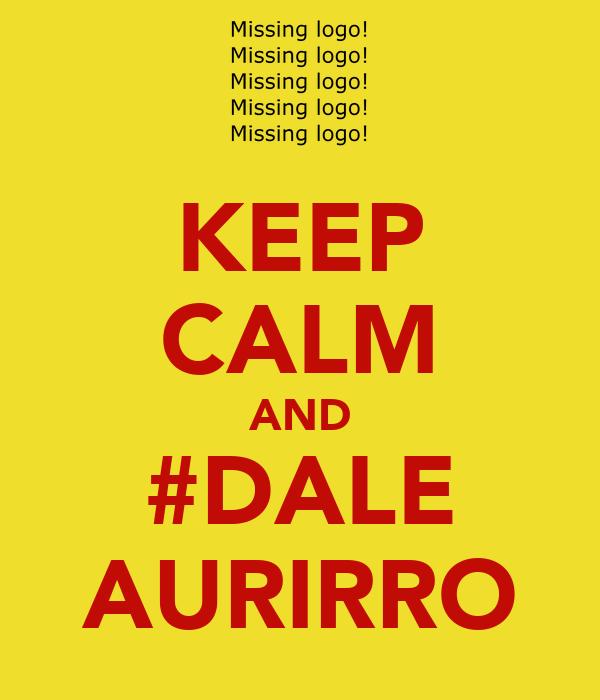 KEEP CALM AND #DALE AURIRRO
