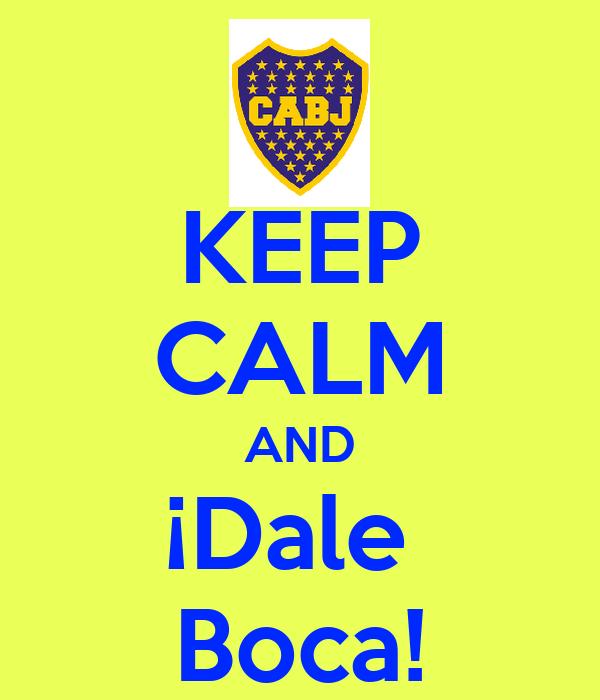 KEEP CALM AND ¡Dale  Boca!