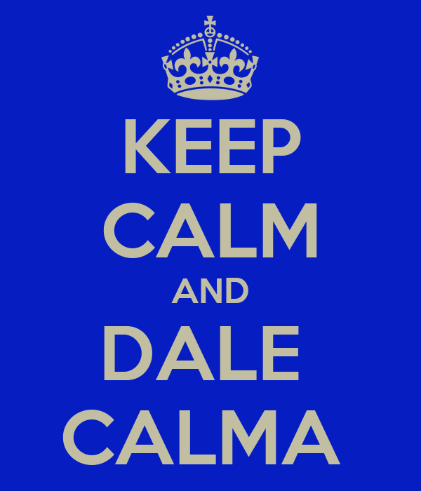 KEEP CALM AND DALE  CALMA