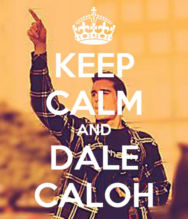 KEEP CALM AND DALE CALOH