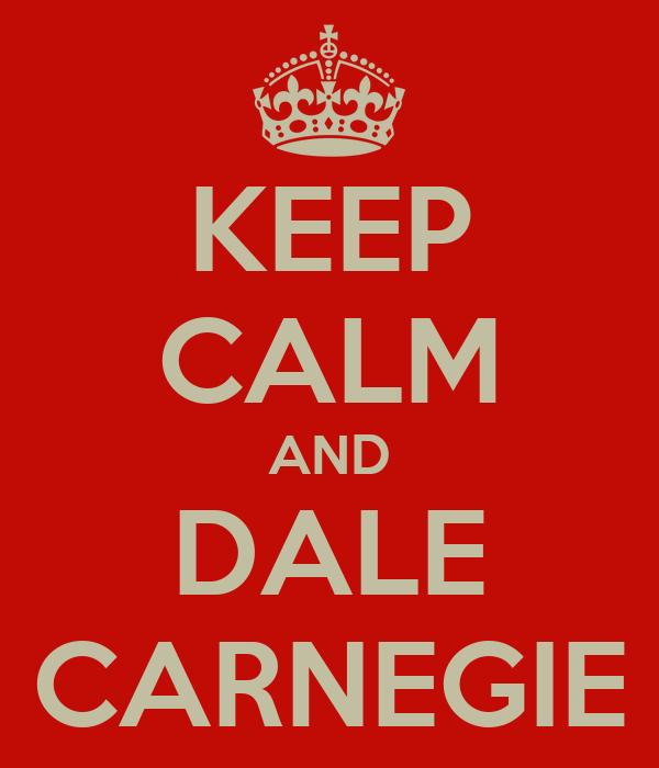 KEEP CALM AND DALE CARNEGIE