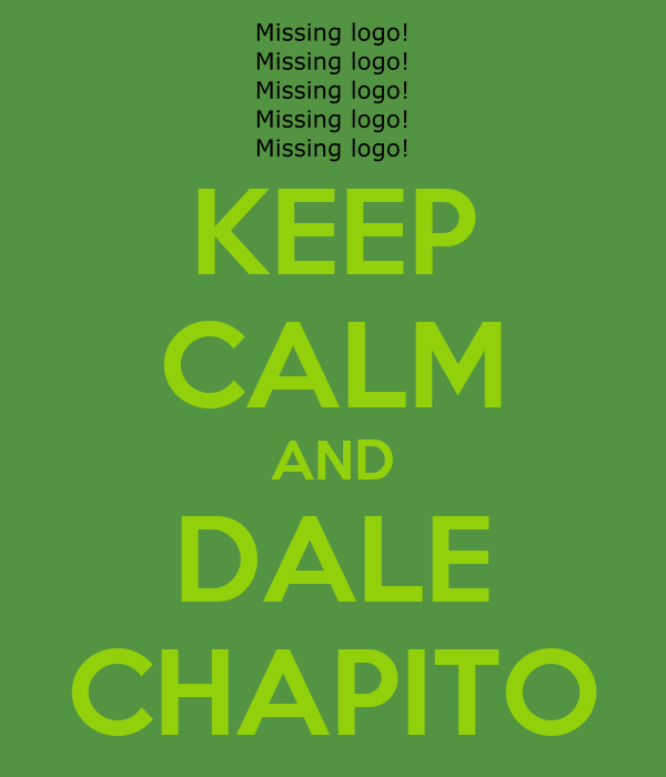 KEEP CALM AND DALE CHAPITO
