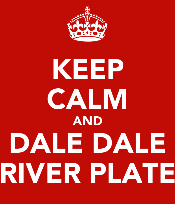 KEEP CALM AND DALE DALE RIVER PLATE