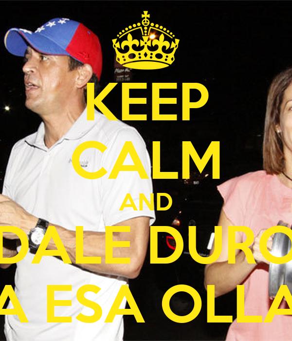 KEEP CALM AND DALE DURO A ESA OLLA