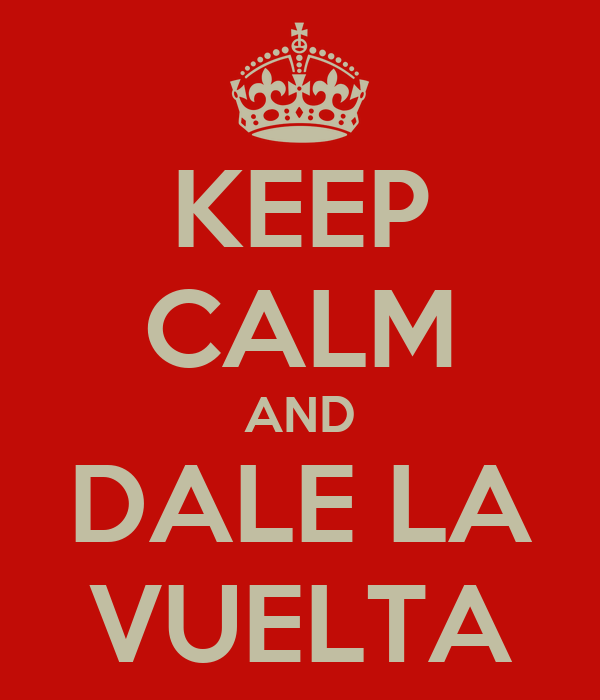 KEEP CALM AND DALE LA VUELTA