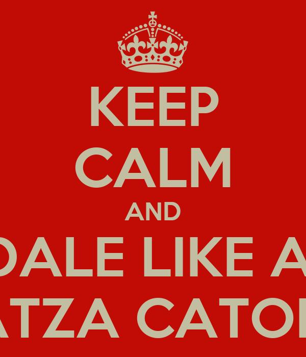 KEEP CALM AND DALE LIKE A  COATZA CATOLICO