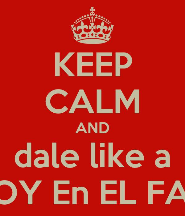 KEEP CALM AND dale like a ESTOY En EL FACE