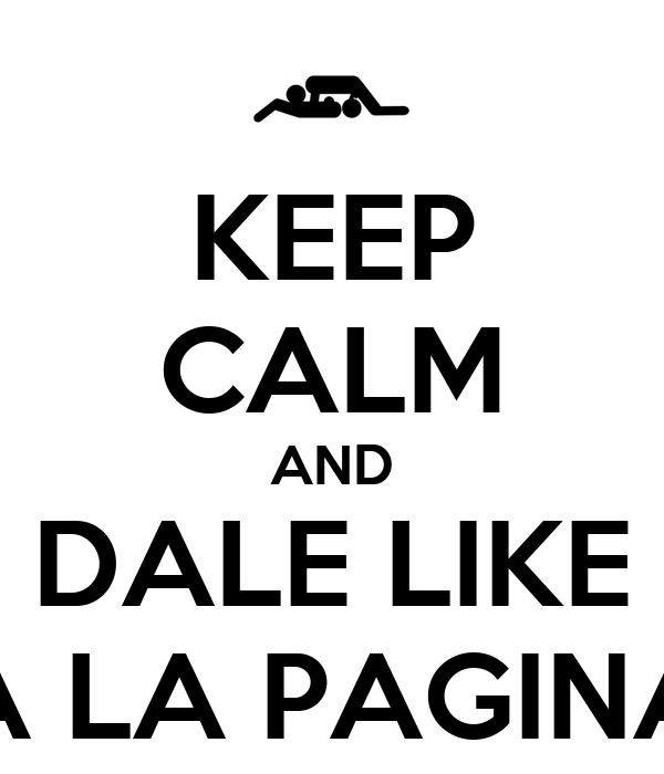 KEEP CALM AND DALE LIKE A LA PAGINA