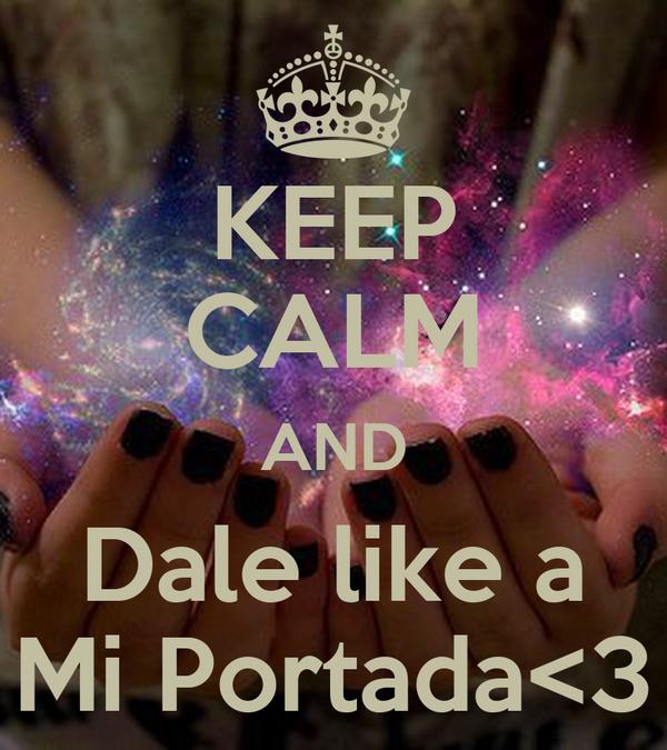 KEEP CALM AND Dale like a Mi Portada<3
