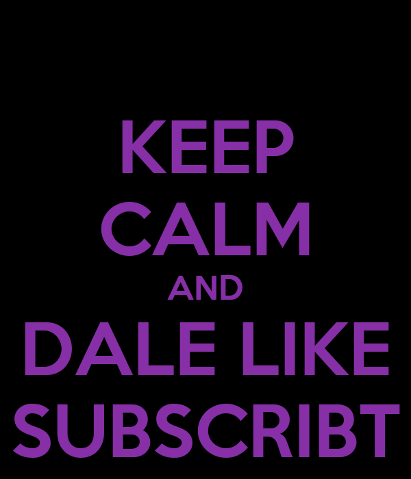 KEEP CALM AND DALE LIKE SUBSCRIBT