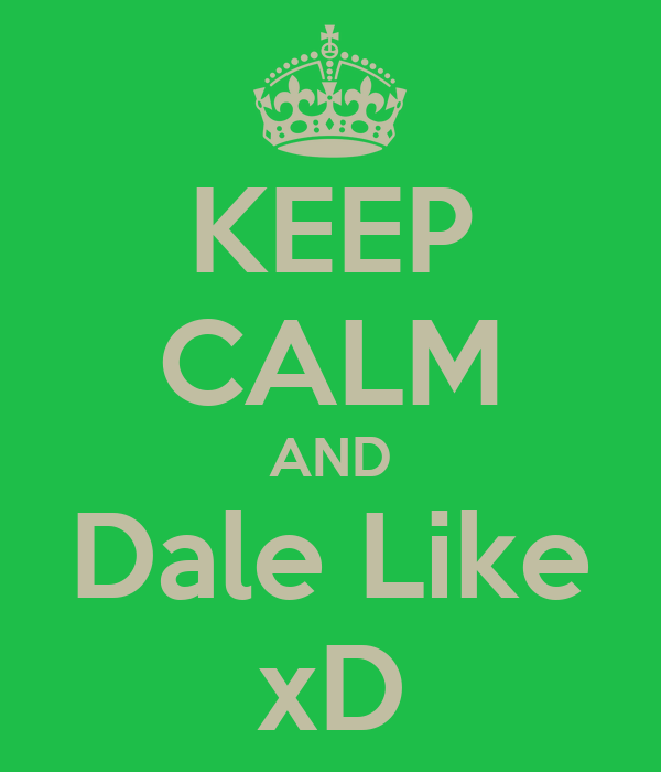 KEEP CALM AND Dale Like xD