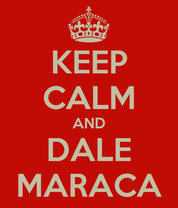 KEEP CALM AND DALE MARACA