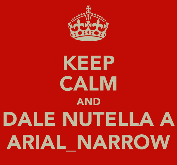 KEEP CALM AND DALE NUTELLA A ARIAL_NARROW