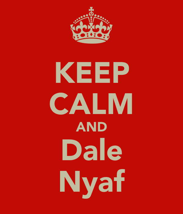 KEEP CALM AND Dale Nyaf