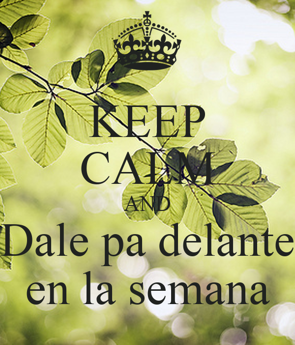 KEEP CALM AND Dale pa delante en la semana