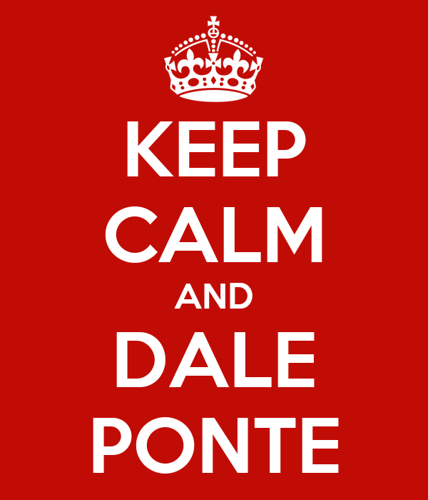 KEEP CALM AND DALE PONTE