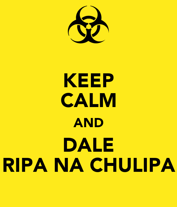 KEEP CALM AND DALE RIPA NA CHULIPA