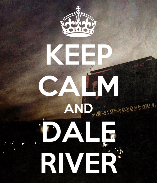 KEEP CALM AND DALE RIVER