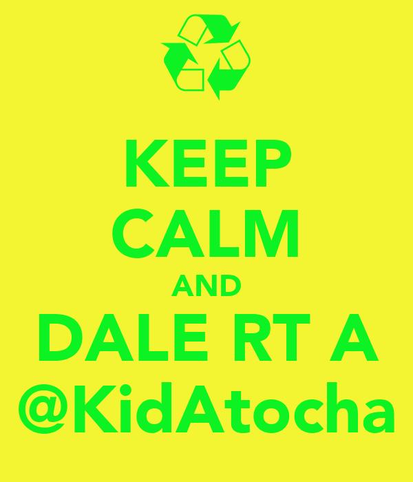 KEEP CALM AND DALE RT A @KidAtocha