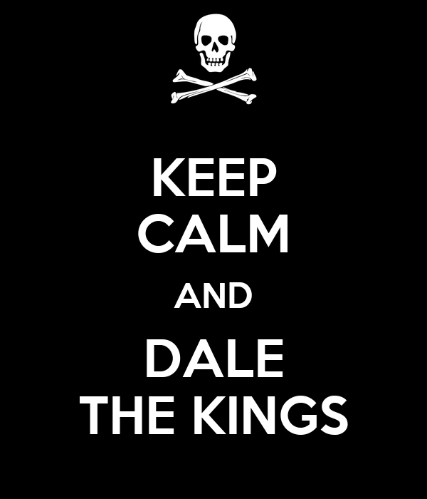 KEEP CALM AND DALE THE KINGS