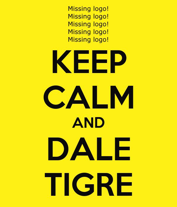KEEP CALM AND DALE TIGRE
