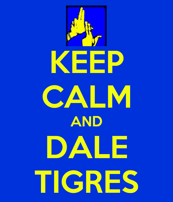 KEEP CALM AND DALE TIGRES