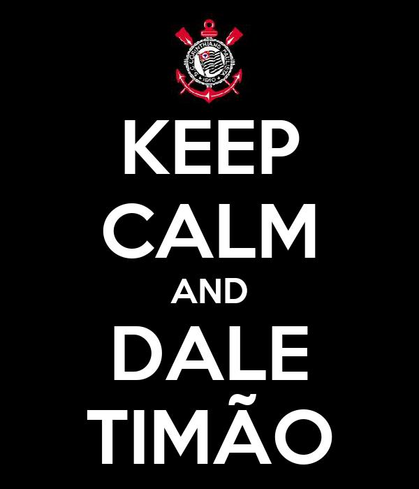 KEEP CALM AND DALE TIMÃO