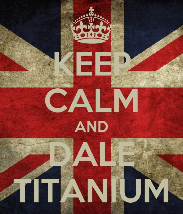 KEEP CALM AND DALE TITANIUM